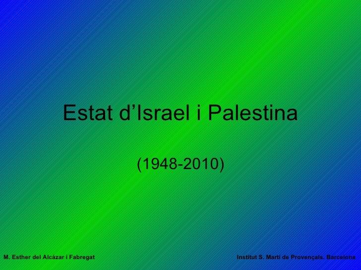 Estat d'Israel i Palestina (1948-2010) M. Esther del Alcázar i Fabregat   Institut S. Martí de Provençals. Barcelona