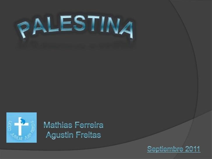 PALESTINA<br />Mathias Ferreira<br />Agustin Freitas<br />Septiembre 2011<br />