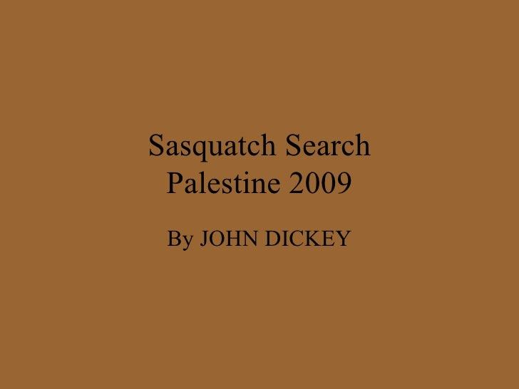 Sasquatch Search Palestine 2009 By JOHN DICKEY