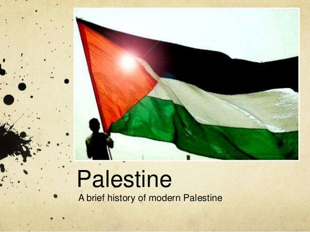 PalestineA brief history of modern Palestine