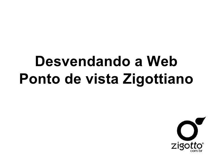 Desvendando a Web Ponto de vista Zigottiano