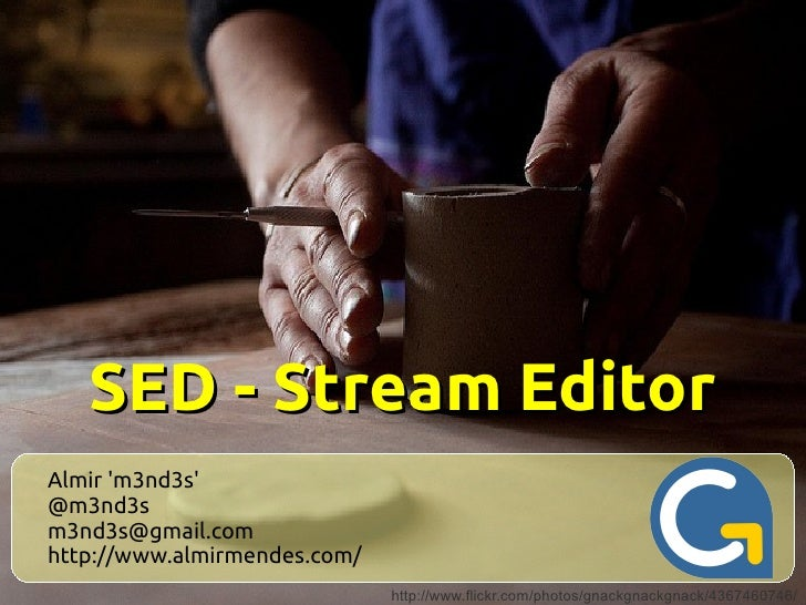 SED - Stream EditorAlmir m3nd3s@m3nd3sm3nd3s@gmail.comhttp://www.almirmendes.com/                              http://www....