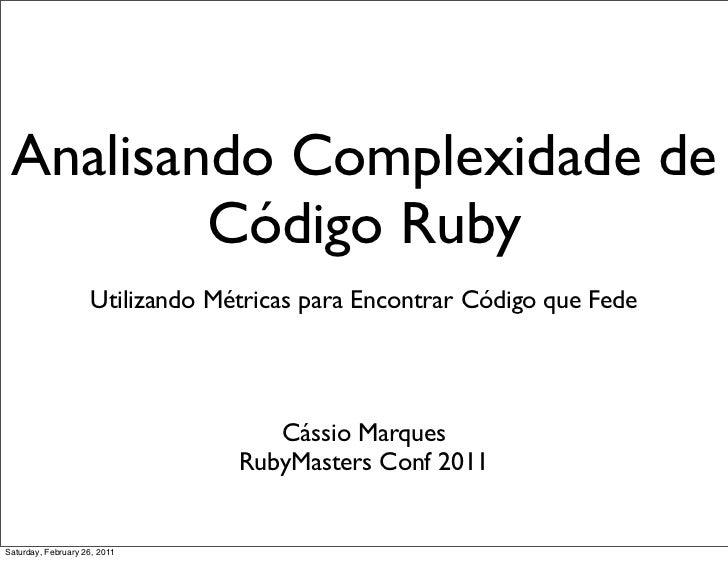 Analisando Complexidade de         Código Ruby                    Utilizando Métricas para Encontrar Código que Fede      ...