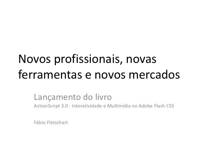 Novos profissionais, novas ferramentas e novos mercados