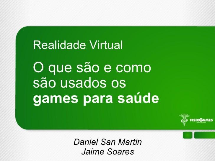 O que são e como  são usados os  games para saúde Realidade Virtual Daniel San Martin Jaime Soares