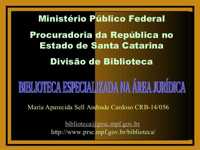 Ministério Público FederalProcuradoria da República no  Estado de Santa Catarina       Divisão de BibliotecaMaria Aparecid...