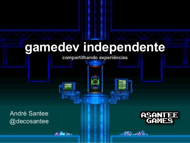 gamedev independente  compartilhando experiências  André Santee  @decosantee