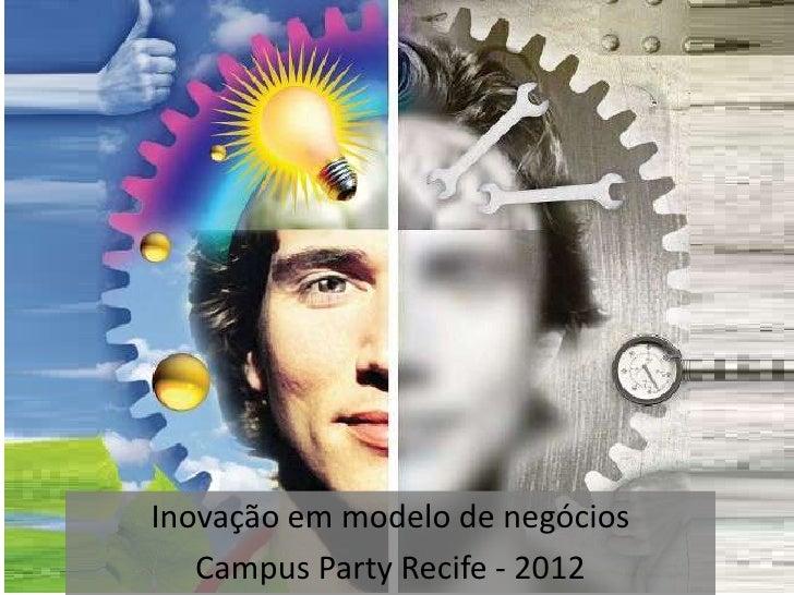 Inovação em modelo de negócios   Campus Party Recife - 2012
