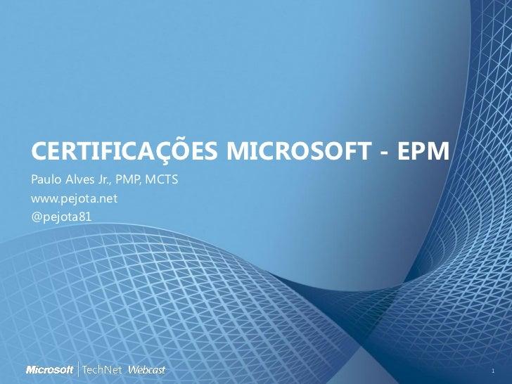 CERTIFICAÇÕES MICROSOFT - EPMPaulo Alves Jr., PMP, MCTSwww.pejota.net@pejota81                                1