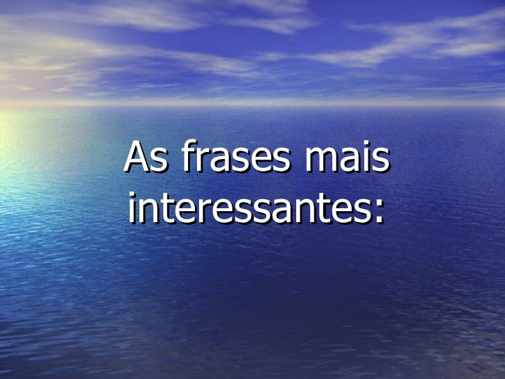 As frases mais interessantes: