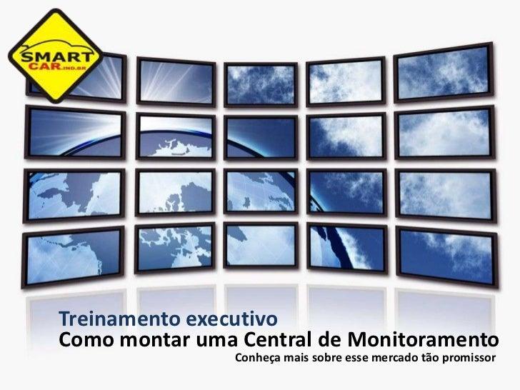 Treinamento executivoComo montar uma Central de Monitoramento               Conheça mais sobre esse mercado tão promissor