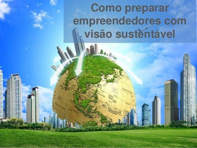 Como preparar empreendedores com visão sustentável