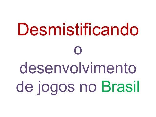 Desmistificando o desenvolvimento de jogos no Brasil