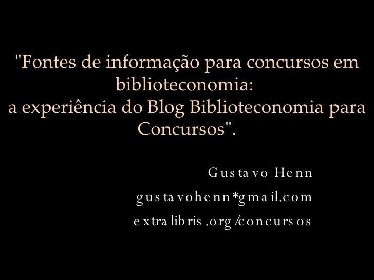 """""""Fontes de informação para concursos em biblioteconomia:  a experiência do Blog Biblioteconomia para Concursos""""...."""