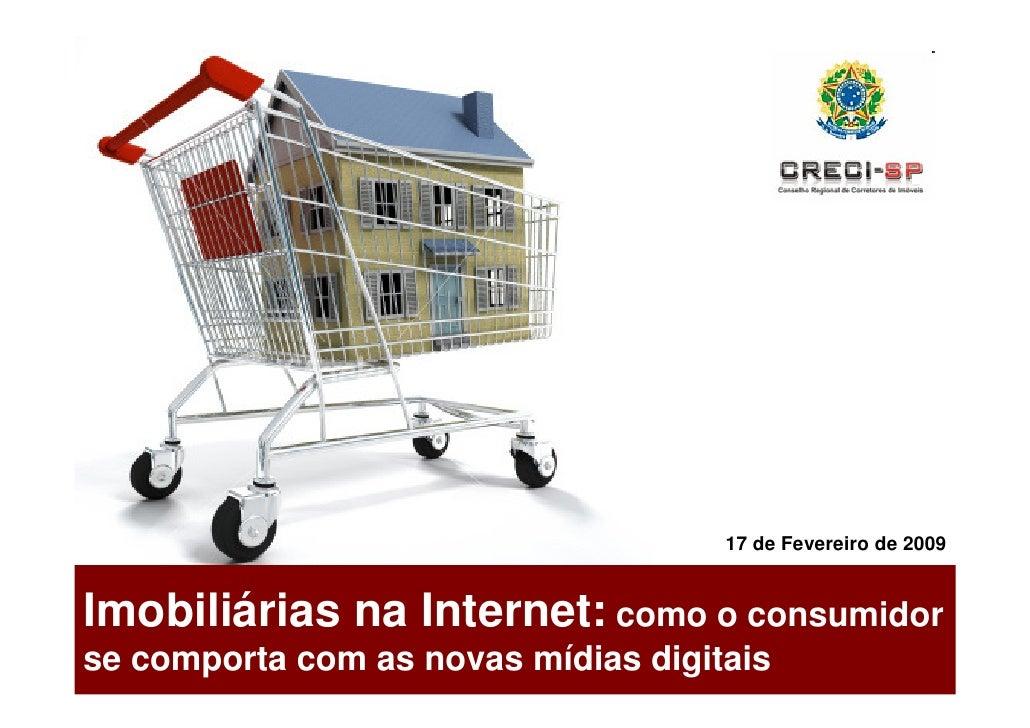 17 de Fevereiro de 2009   Imobiliárias na Internet: como o consumidor se comporta com as novas mídias digitais