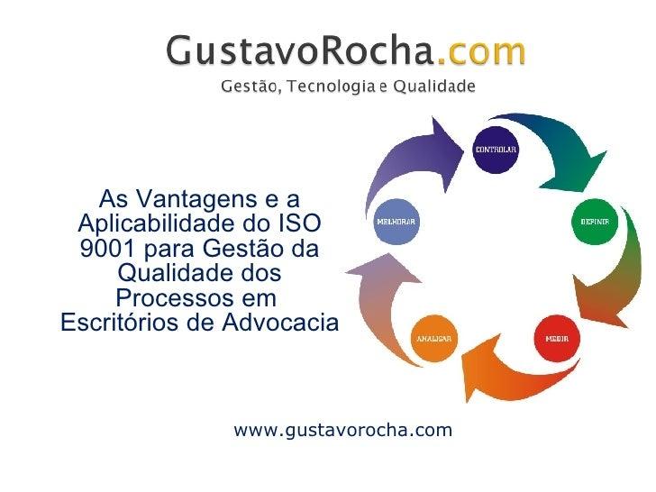 As Vantagens e a Aplicabilidade do ISO 9001 para Gestão da Qualidade dos Processos em  Escritórios de Advocacia www.gustav...