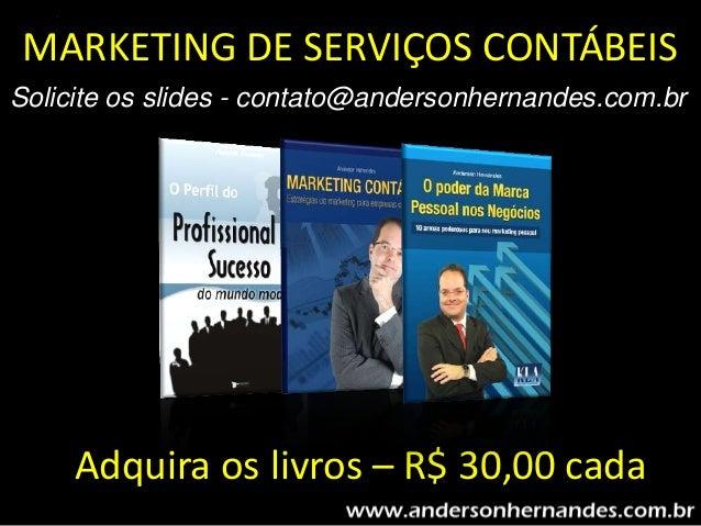 MARKETING DE SERVIÇOS CONTÁBEISSolicite os slides - contato@andersonhernandes.com.br     Adquira os livros – R$ 30,00 cada