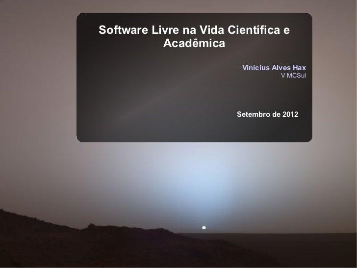 Software Livre na Vida Científica e           Acadêmica                          Vinícius Alves Hax                       ...