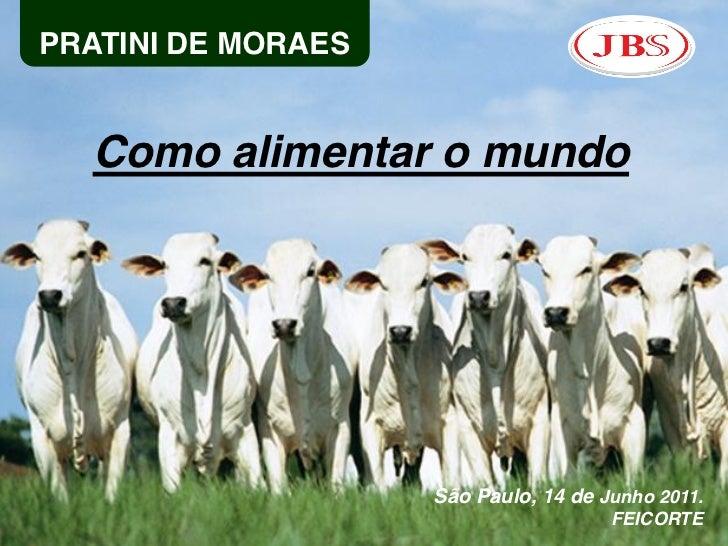 PRATINI DE MORAES  Como alimentar o mundo                    São Paulo, 14 de Junho 2011.                                 ...