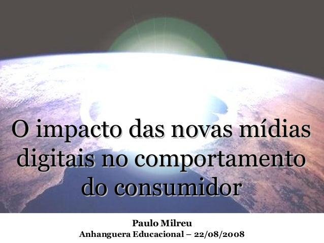 O impacto das novas mídiasO impacto das novas mídias digitais no comportamentodigitais no comportamento do consumidordo co...