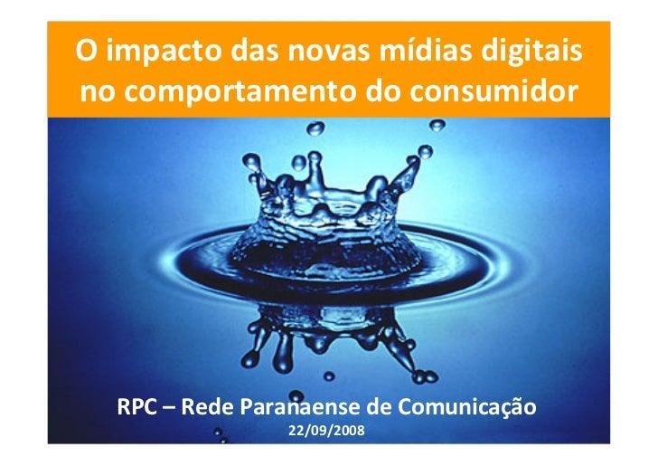 O impacto das novas mídias digitais no comportamento do consumidor       RPC – Rede Paranaense de Comunicação             ...