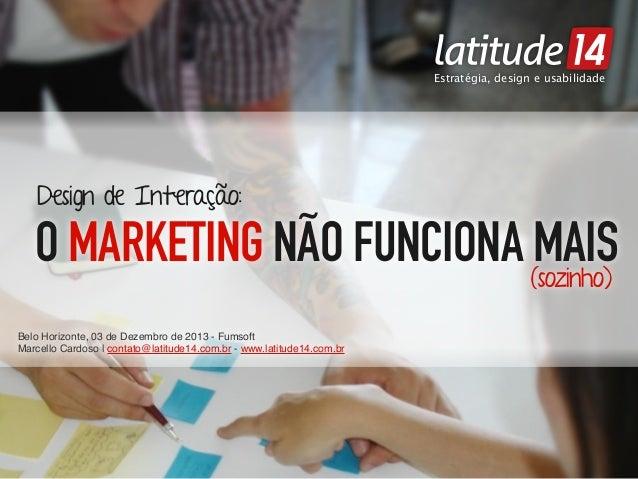 Estratégia, design e usabilidade Estratégia, design e usabilidade  Design de Interação:  O MARKETING NÃO FUNCIONA (sozinho...