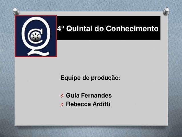 4º Quintal do ConhecimentoEquipe de produção:O Guia FernandesO Rebecca Arditti