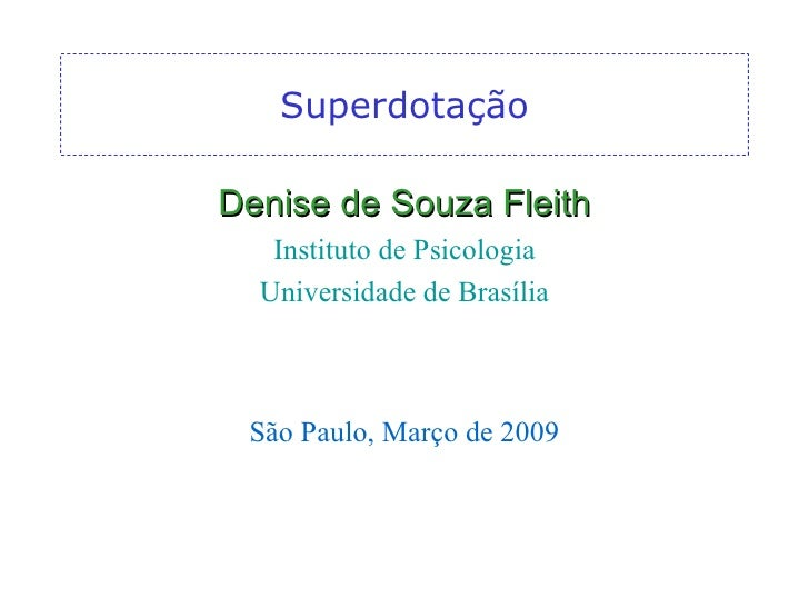 Superdotação <ul><li>Denise de Souza Fleith </li></ul><ul><li>Instituto de Psicologia </li></ul><ul><li>Universidade de Br...