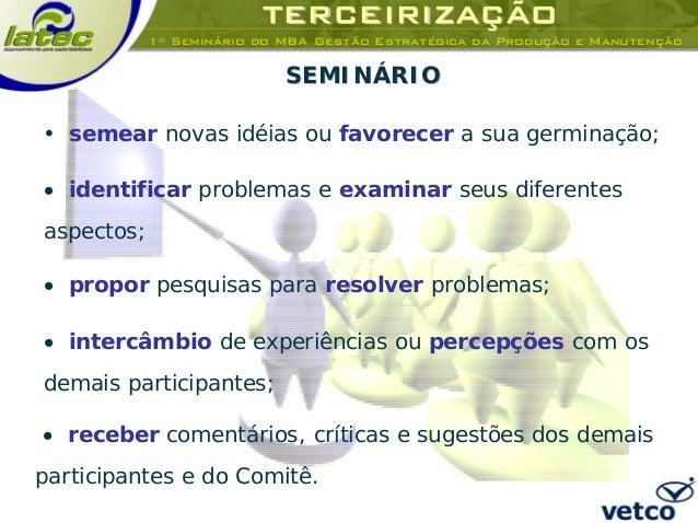 TERCEIRIZATERCEIRIZAÇÃÇÃOO 1º Seminário do MBA Gestão Estratégica da Produção e Manutenção SEMINÁRIOSEMINÁRIO • identifica...