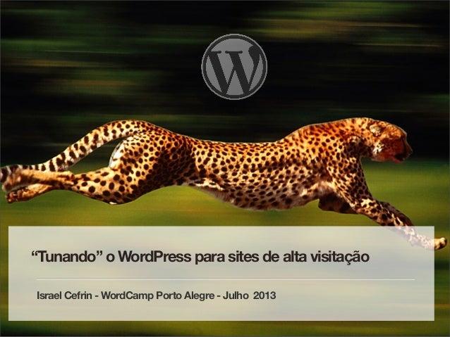"""""""Tunando"""" o WordPress para sites de alta visitação Israel Cefrin - WordCamp Porto Alegre - Julho 2013"""