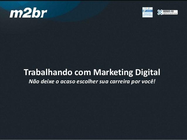 Trabalhando com Marketing DigitalNão deixe o acaso escolher sua carreira por você!