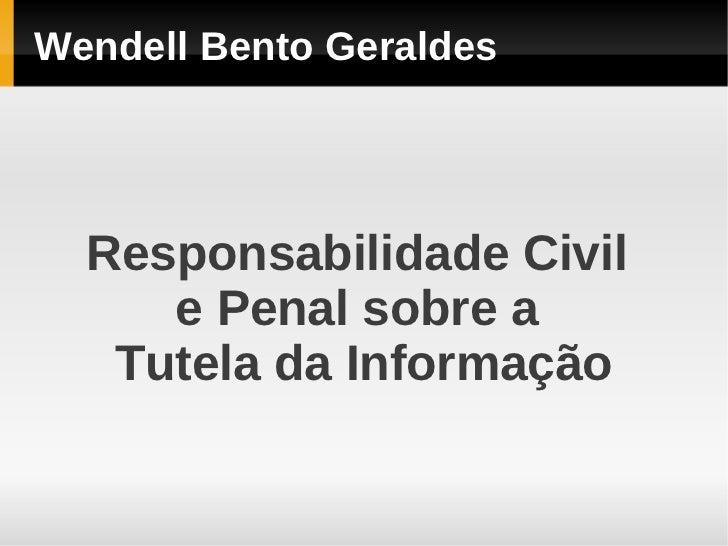 Wendell Bento Geraldes  Responsabilidade Civil     e Penal sobre a   Tutela da Informação