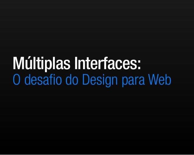 Múltiplas Interfaces: O desafio do Design para Web