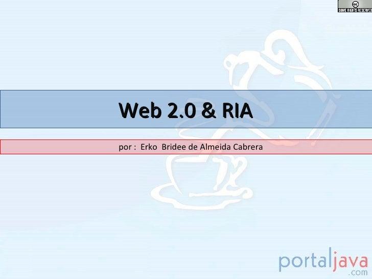 Web 2.0 & RIA por : Erko Bridee de Almeida Cabrera