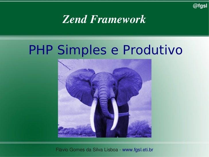 @fgsl           ZendFramework    PHP Simples e Produtivo                                      FlávioGomesdaSilvaLis...