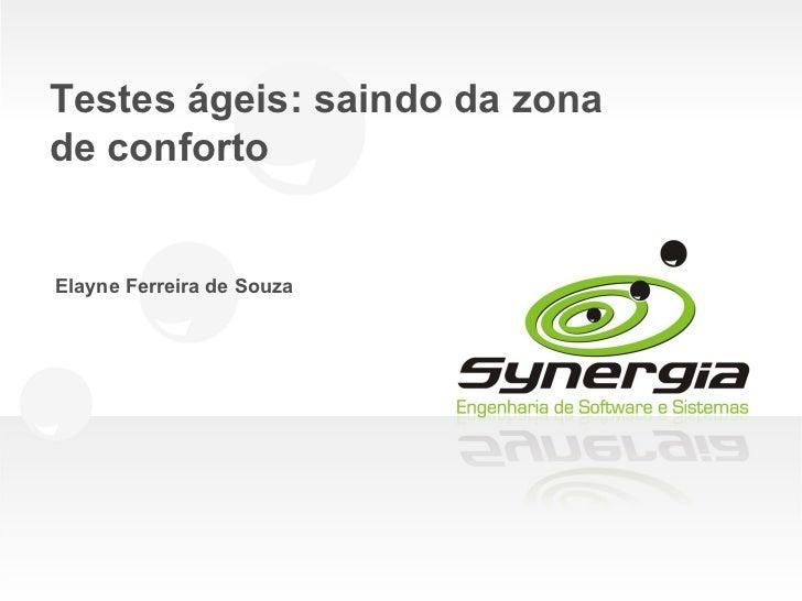 Testes ágeis: saindo da zonade confortoElayne Ferreira de Souza