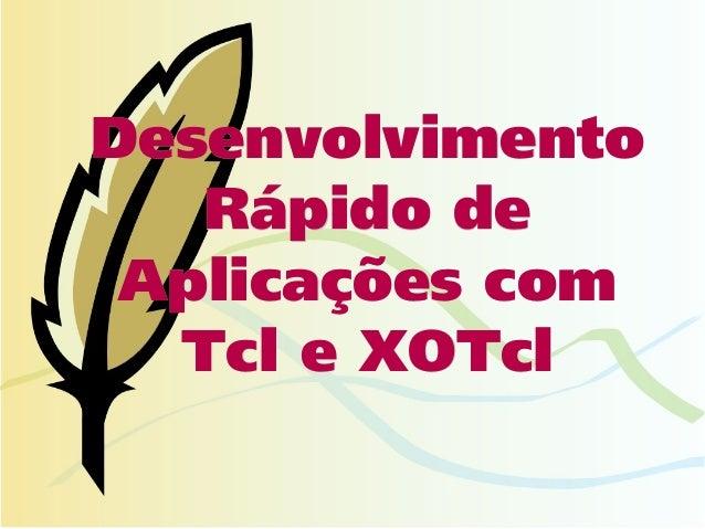 Desenvolvimento   Rápido de Aplicações com  Tcl e XOTcl
