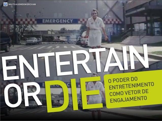 /MUITOALEMDOMERCHANENTERTAINORDIE                      O PODER DO                      ENTRET ENIMENTO                    ...