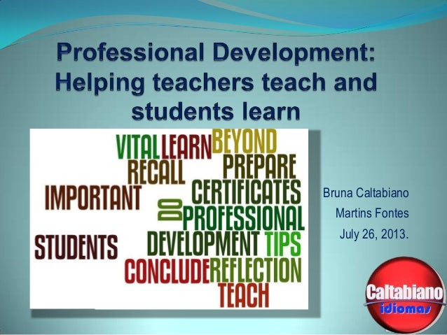 Professional Devlopment: Helping teachers teach and students learn