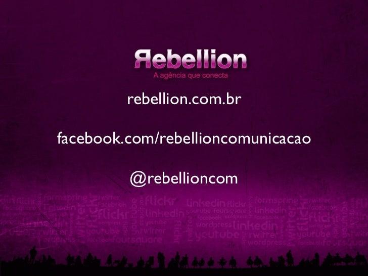 rebellion.com.brfacebook.com/rebellioncomunicacao         @rebellioncom