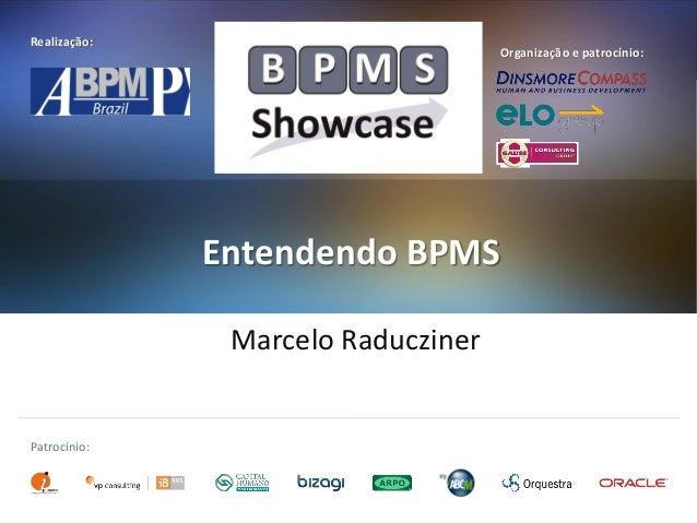Realização:  Organização e patrocínio:  Entendendo BPMS Marcelo Raducziner  Patrocínio: