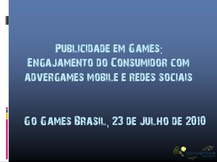 Publicidade em Games: Engajamento do Consumidor com advergames mobile e redes sociais   Go Games Brasil, 23 de Julho de 20...