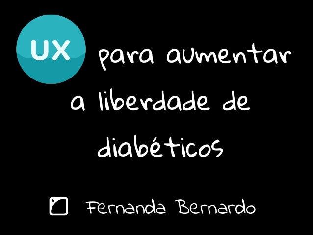 para aumentar  a liberdade de  diabéticos  Fernanda Bernardo