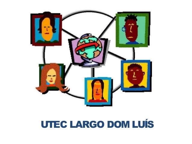 UTEC LARGO DOM LUÍS