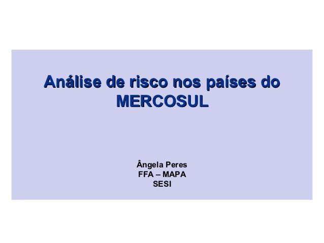 Análise de risco nos países do         MERCOSUL           Ângela Peres           FFA – MAPA              SESI