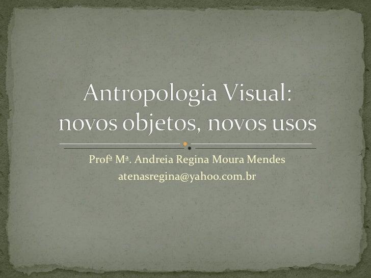 Profª Mª. Andreia Regina Moura Mendes      atenasregina@yahoo.com.br