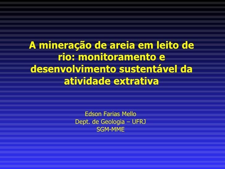 A mineração de areia em leito de rio: monitoramento e desenvolvimento sustentável da atividade extrativa Edson Farias Mell...