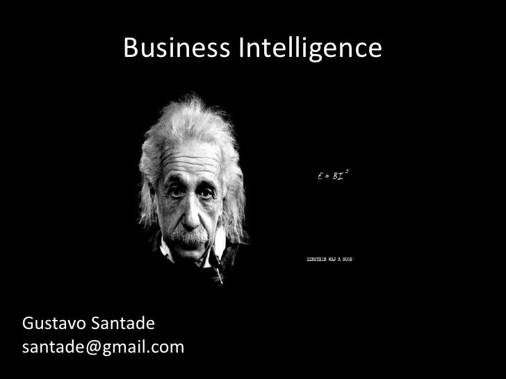 Business IntelligenceGustavo Santadesantade@gmail.com