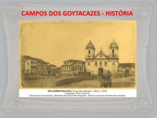 CAMPOS DOS GOYTACAZES CAMPOS DOS GOYTACAZES - HISTÓRIA