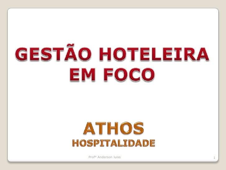 Profº Anderson luiss<br />1<br />GESTÃO HOTELEIRA<br />EM FOCO<br />ATHOS<br />HOSPITALIDADE<br />